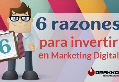Infografía: 6 razones para invertir en Marketing Digital.